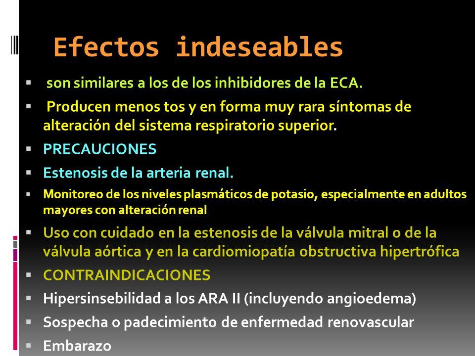 Efectos indeseables son similares a los de los inhibidores de la ECA. Producen menos tos y en forma muy rara síntomas de alteración del sistema respir