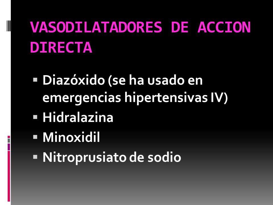 VASODILATADORES DE ACCION DIRECTA Diazóxido (se ha usado en emergencias hipertensivas IV) Hidralazina Minoxidil Nitroprusiato de sodio