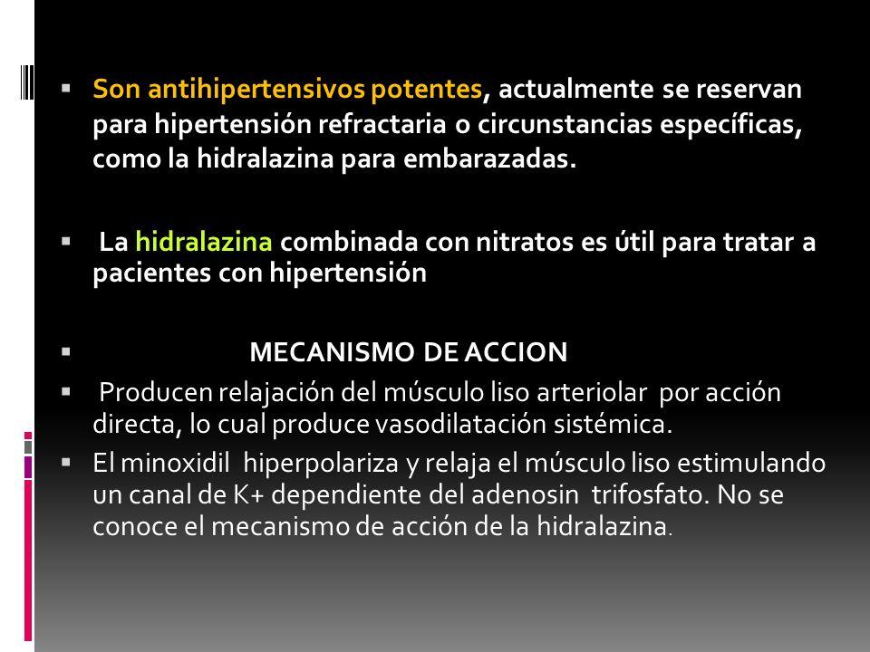 Son antihipertensivos potentes, actualmente se reservan para hipertensión refractaria o circunstancias específicas, como la hidralazina para embarazad