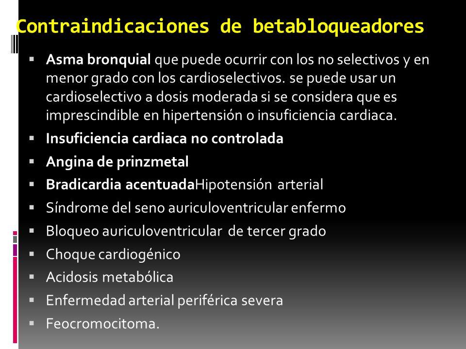 Contraindicaciones de betabloqueadores Asma bronquial que puede ocurrir con los no selectivos y en menor grado con los cardioselectivos. se puede usar