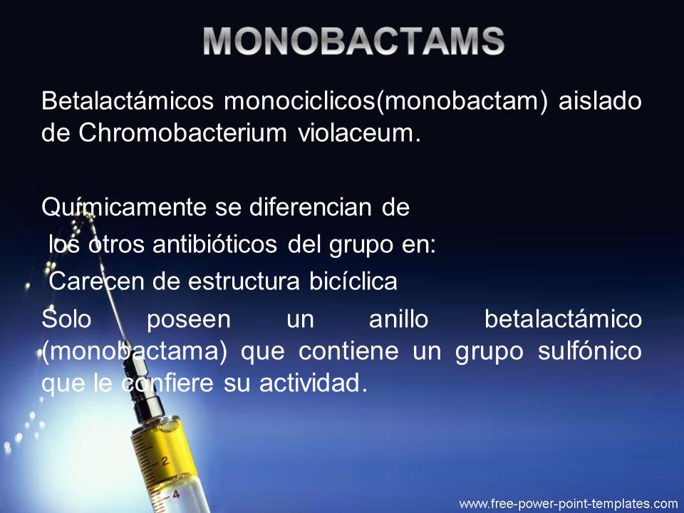 Betalactámicos m onociclicos(monobactam) aislado de Chromobacterium violaceum. Químicamente se diferencian de los otros antibióticos del grupo en: Car