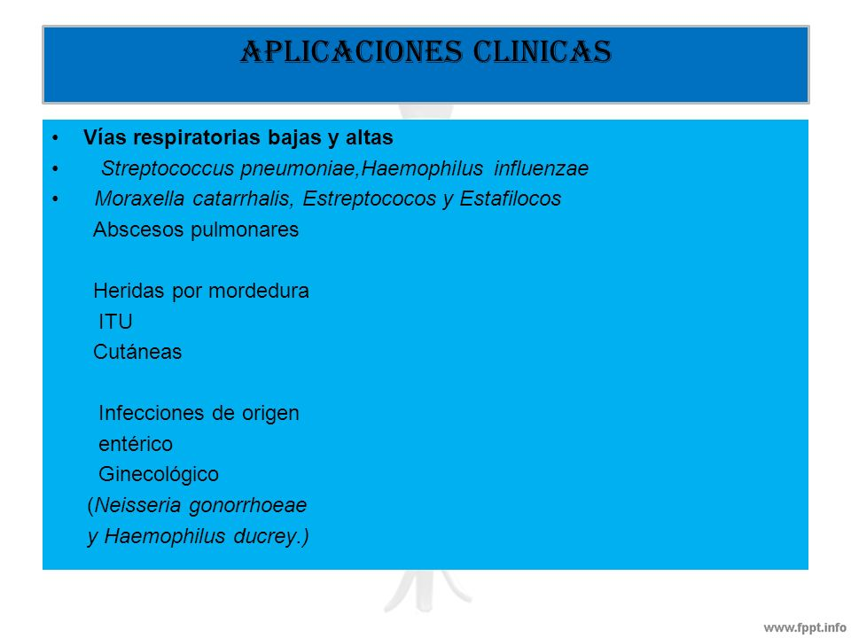Vías respiratorias bajas y altas Streptococcus pneumoniae,Haemophilus influenzae Moraxella catarrhalis, Estreptococos y Estafilocos Abscesos pulmonare