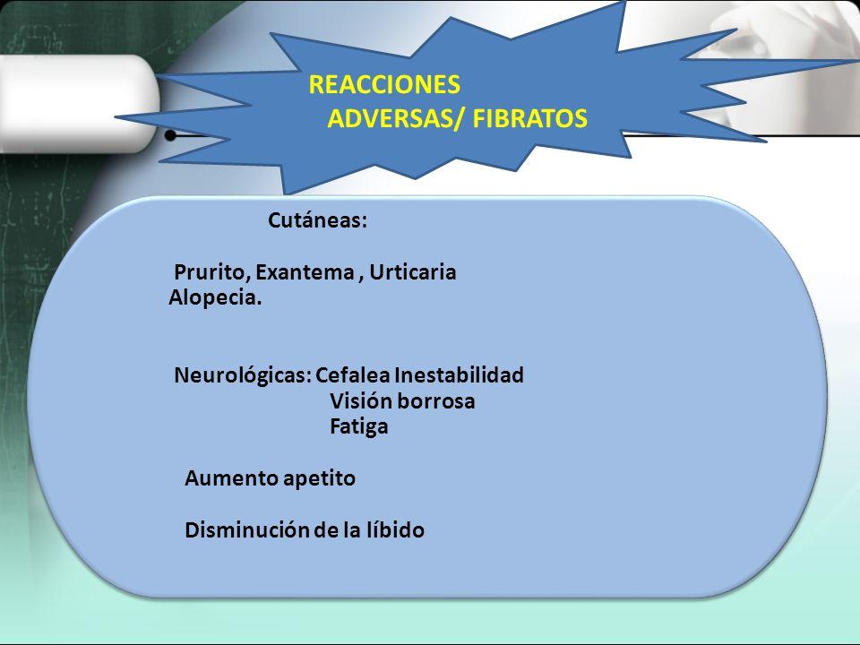 EFECTOS ADVERSOS DE FIBRATOS Anemia, leucopenia Náuseas Vómitos Flatulencia MareoDebilidadMialgiasAlergiaColelitiasisArritmia