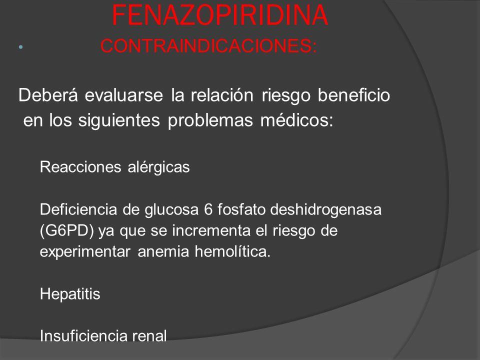 FENAZOPIRIDINA CONTRAINDICACIONES: Deberá evaluarse la relación riesgo beneficio en los siguientes problemas médicos: Reacciones alérgicas Deficiencia