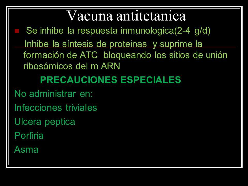 Vacuna antitetanica Se inhibe la respuesta inmunologica(2-4 g/d) Inhibe la síntesis de proteinas y suprime la formación de ATC bloqueando los sitios d