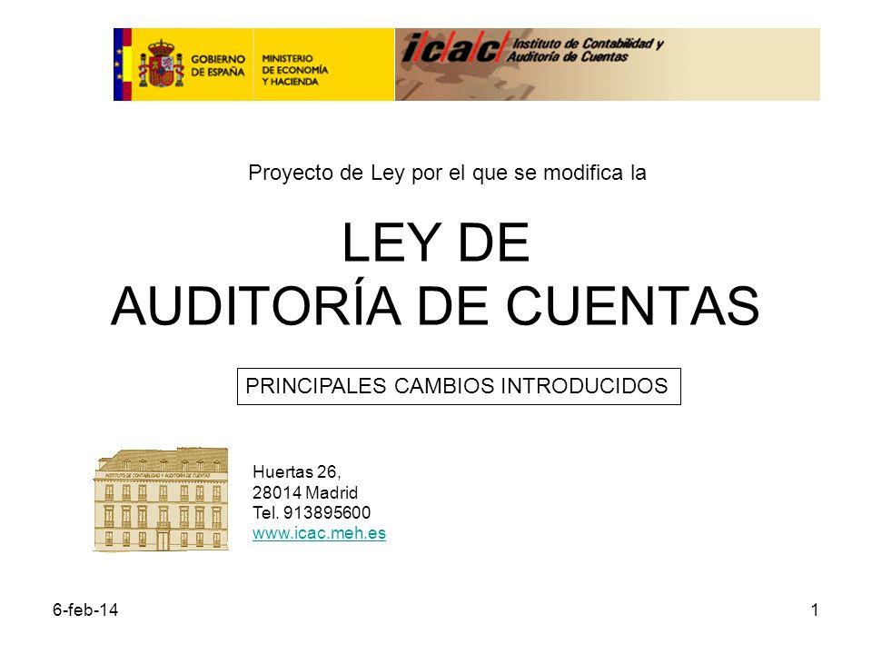 6-feb-141 LEY DE AUDITORÍA DE CUENTAS Proyecto de Ley por el que se modifica la PRINCIPALES CAMBIOS INTRODUCIDOS Huertas 26, 28014 Madrid Tel.