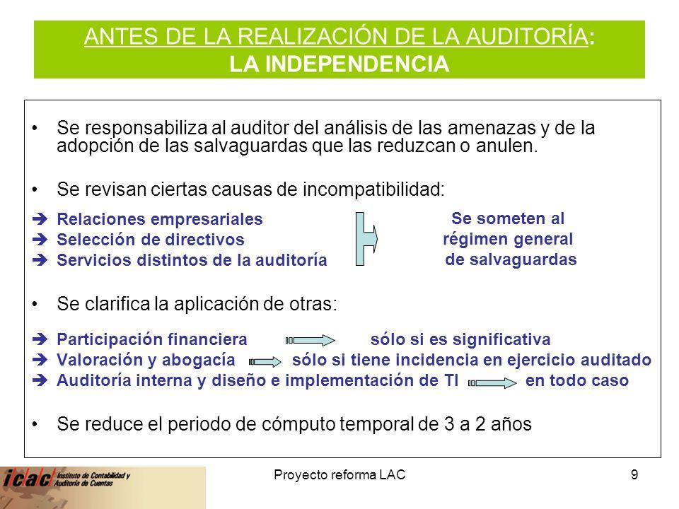 6-feb-14Proyecto reforma LAC9 ANTES DE LA REALIZACIÓN DE LA AUDITORÍA: LA INDEPENDENCIA Se responsabiliza al auditor del análisis de las amenazas y de la adopción de las salvaguardas que las reduzcan o anulen.