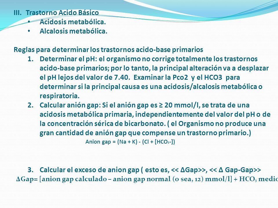 III.Trastorno Acido Básico Acidosis metabólica. Alcalosis metabólica. Reglas para determinar los trastornos acido-base primarios 1.Determinar el pH: e