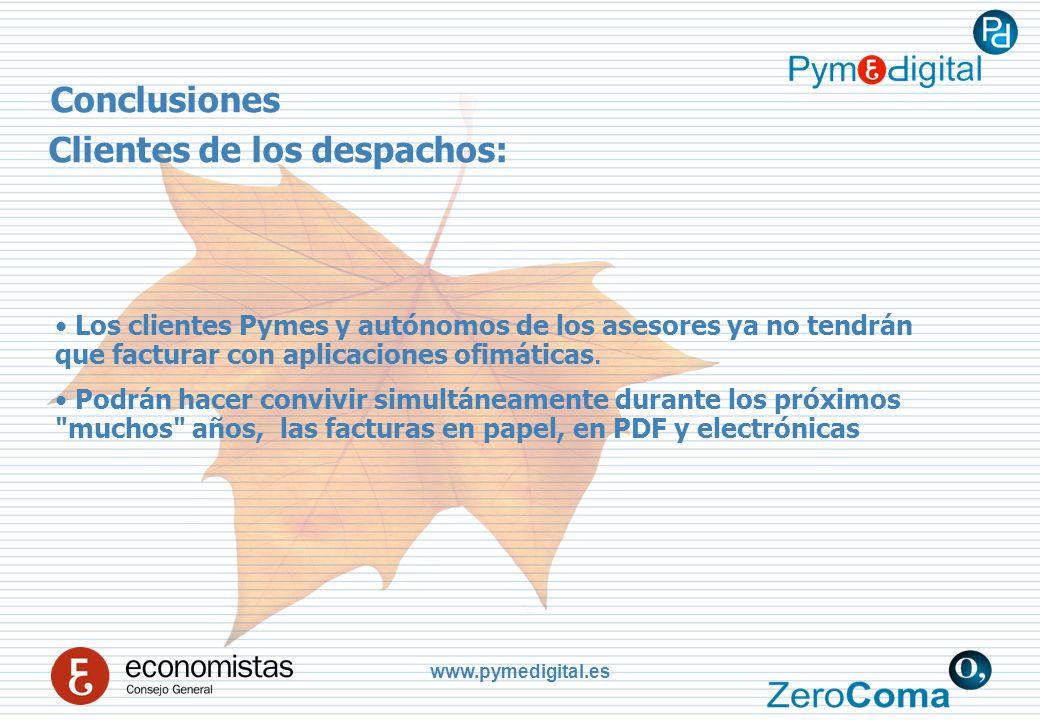www.pymedigital.es Conclusiones Clientes de los despachos: Los clientes Pymes y autónomos de los asesores ya no tendrán que facturar con aplicaciones ofimáticas.