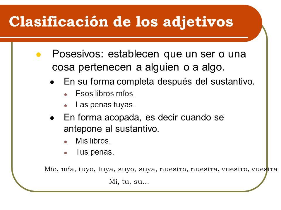 Clasificación de los adjetivos Posesivos: establecen que un ser o una cosa pertenecen a alguien o a algo. En su forma completa después del sustantivo.