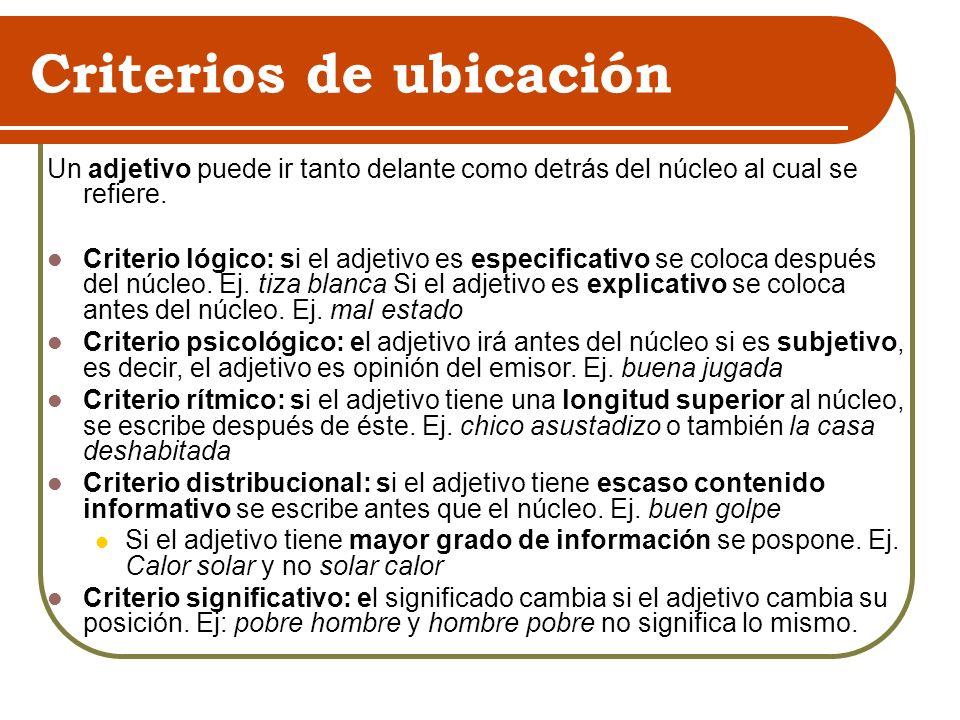 Criterios de ubicación Un adjetivo puede ir tanto delante como detrás del núcleo al cual se refiere.