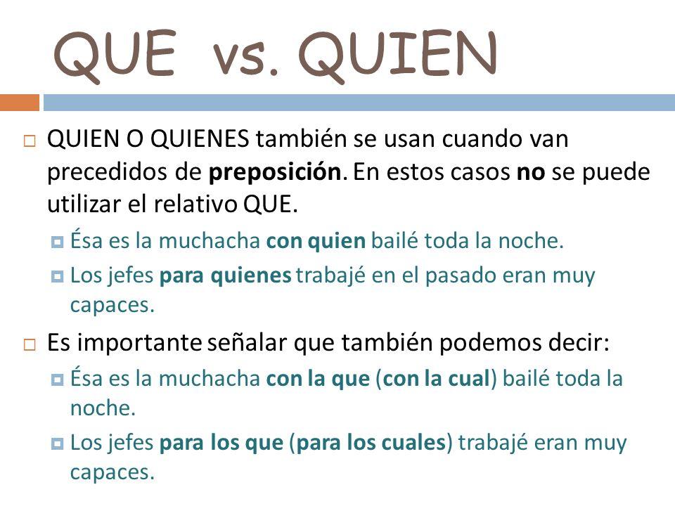 QUE vs. QUIEN QUIEN O QUIENES también se usan cuando van precedidos de preposición. En estos casos no se puede utilizar el relativo QUE. Ésa es la muc
