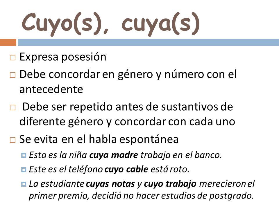 Cuyo(s), cuya(s) Expresa posesión Debe concordar en género y número con el antecedente Debe ser repetido antes de sustantivos de diferente género y co