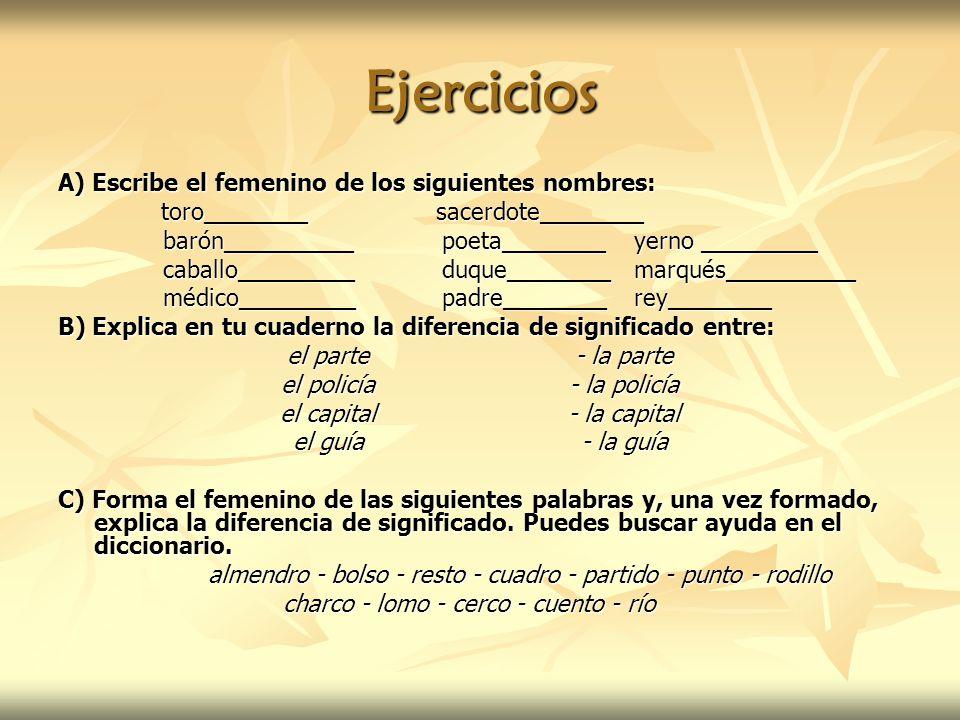 Ejercicios A) Escribe el femenino de los siguientes nombres: toro________ sacerdote________ toro________ sacerdote________ barón__________poeta_______