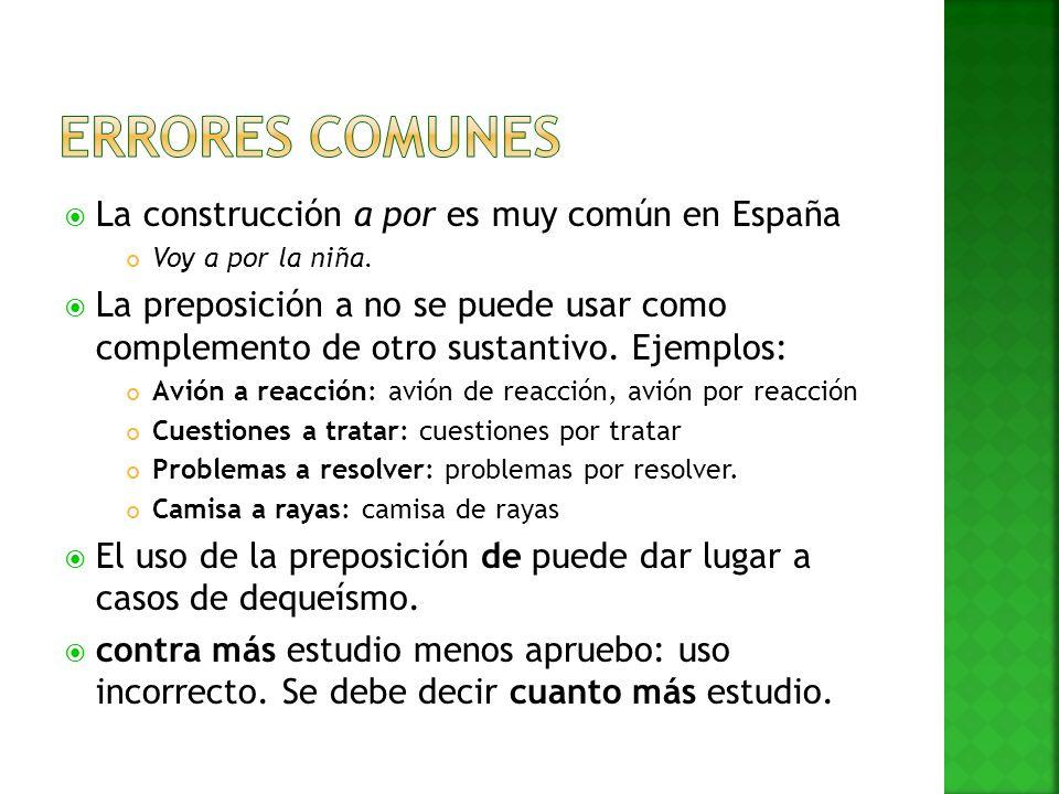 La construcción a por es muy común en España Voy a por la niña. La preposición a no se puede usar como complemento de otro sustantivo. Ejemplos: Avión
