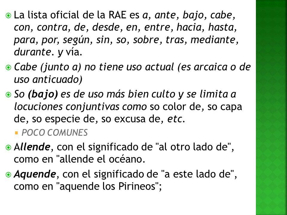 La lista oficial de la RAE es a, ante, bajo, cabe, con, contra, de, desde, en, entre, hacia, hasta, para, por, según, sin, so, sobre, tras, mediante,