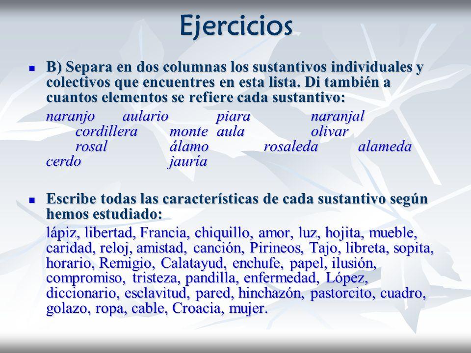 Ejercicios B) Separa en dos columnas los sustantivos individuales y colectivos que encuentres en esta lista. Di también a cuantos elementos se refiere