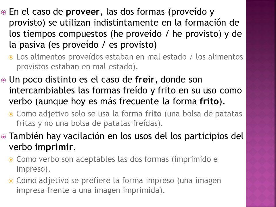 En el caso de proveer, las dos formas (proveído y provisto) se utilizan indistintamente en la formación de los tiempos compuestos (he proveído / he pr