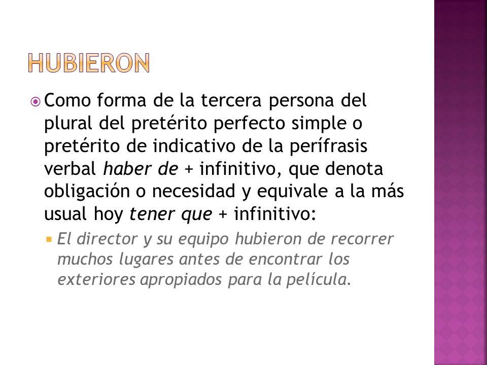 Como forma de la tercera persona del plural del pretérito perfecto simple o pretérito de indicativo de la perífrasis verbal haber de + infinitivo, que