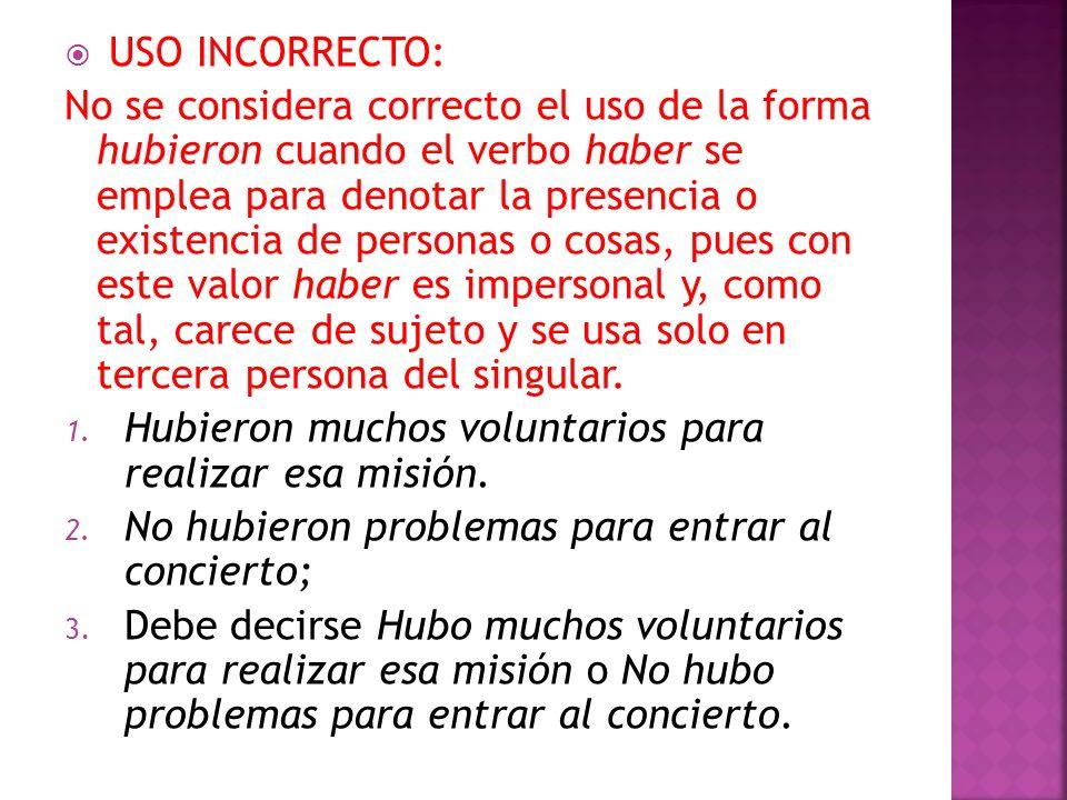 USO INCORRECTO: No se considera correcto el uso de la forma hubieron cuando el verbo haber se emplea para denotar la presencia o existencia de persona