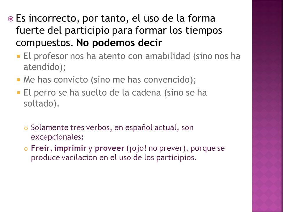 Al usar un gerundio para expresar una acción, necesariamente se estará hablando de otra acción, la del verbo principal, las cuales deben estar relacionadas.