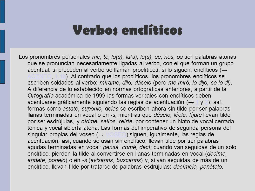 Verbos enclíticos Los pronombres personales me, te, lo(s), la(s), le(s), se, nos, os son palabras átonas que se pronuncian necesariamente ligadas al v