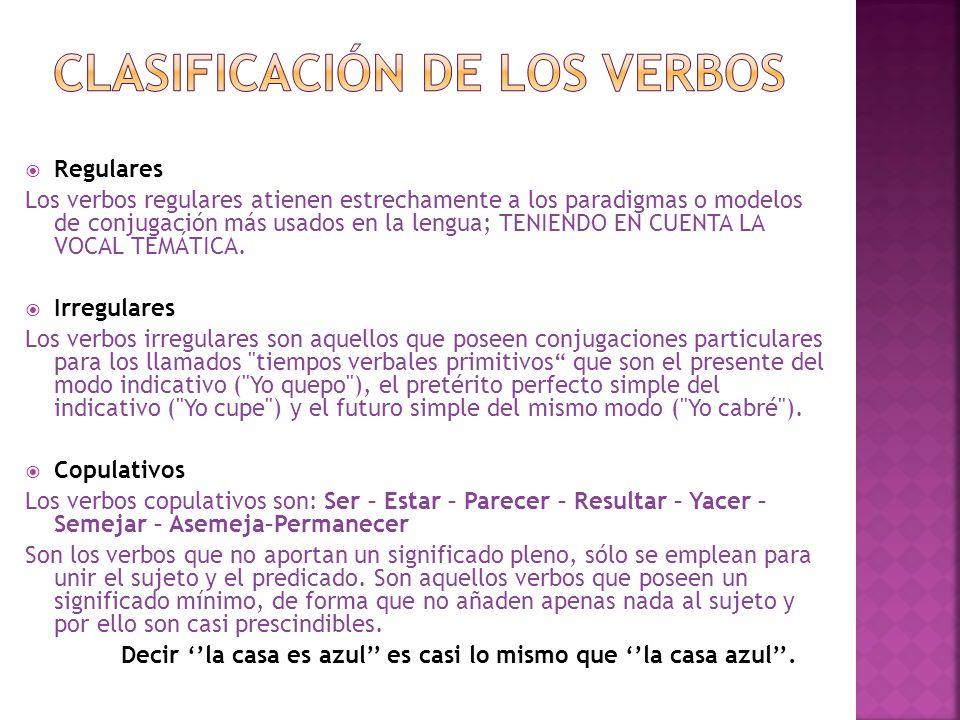 Regulares Los verbos regulares atienen estrechamente a los paradigmas o modelos de conjugación más usados en la lengua; TENIENDO EN CUENTA LA VOCAL TE