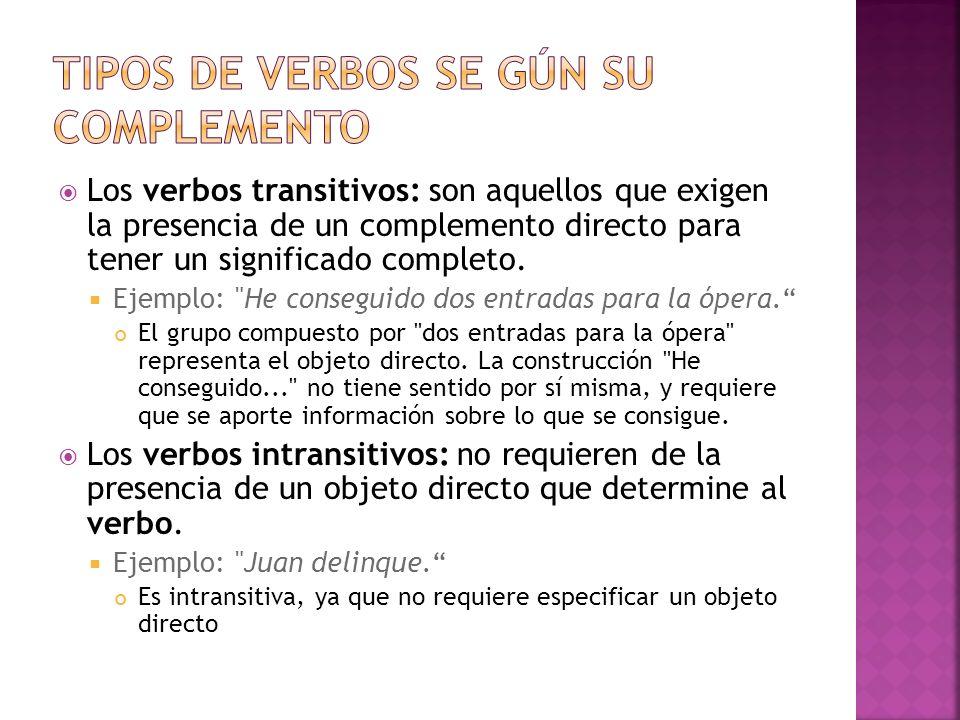 Los verbos transitivos: son aquellos que exigen la presencia de un complemento directo para tener un significado completo. Ejemplo:
