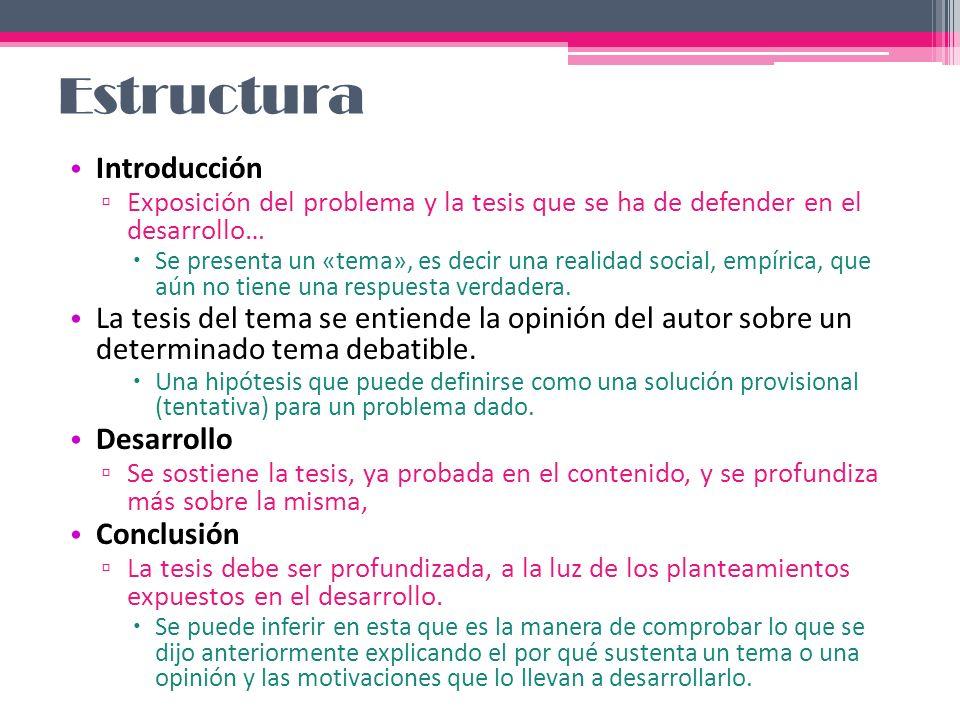 Estructura Introducción Exposición del problema y la tesis que se ha de defender en el desarrollo… Se presenta un «tema», es decir una realidad social