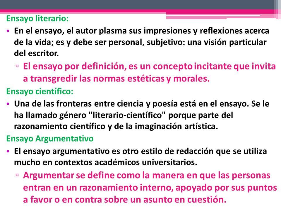 Ensayo literario: En el ensayo, el autor plasma sus impresiones y reflexiones acerca de la vida; es y debe ser personal, subjetivo: una visión particu