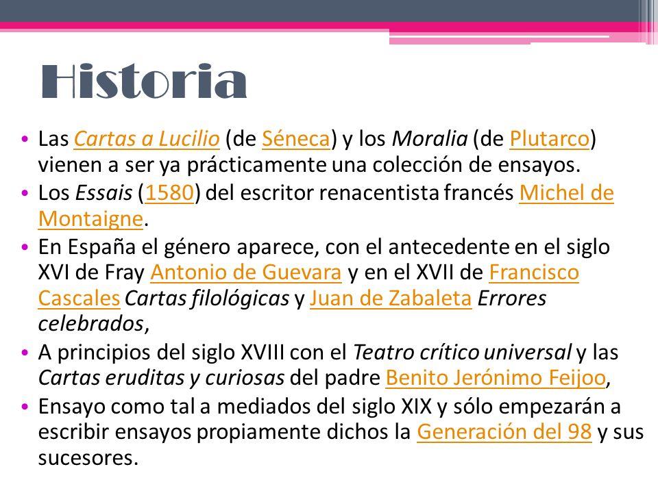 Historia Las Cartas a Lucilio (de Séneca) y los Moralia (de Plutarco) vienen a ser ya prácticamente una colección de ensayos.Cartas a LucilioSénecaPlu