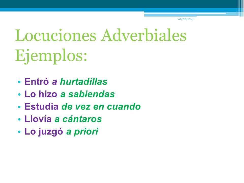 06/02/2014 Locuciones adverbiales Son grupos de palabras de distinta naturaleza que forman expresiones de significación fija. El conjunto resultante t