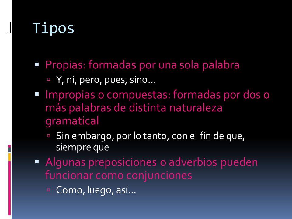 Tipos Propias: formadas por una sola palabra Y, ni, pero, pues, sino… Impropias o compuestas: formadas por dos o más palabras de distinta naturaleza g
