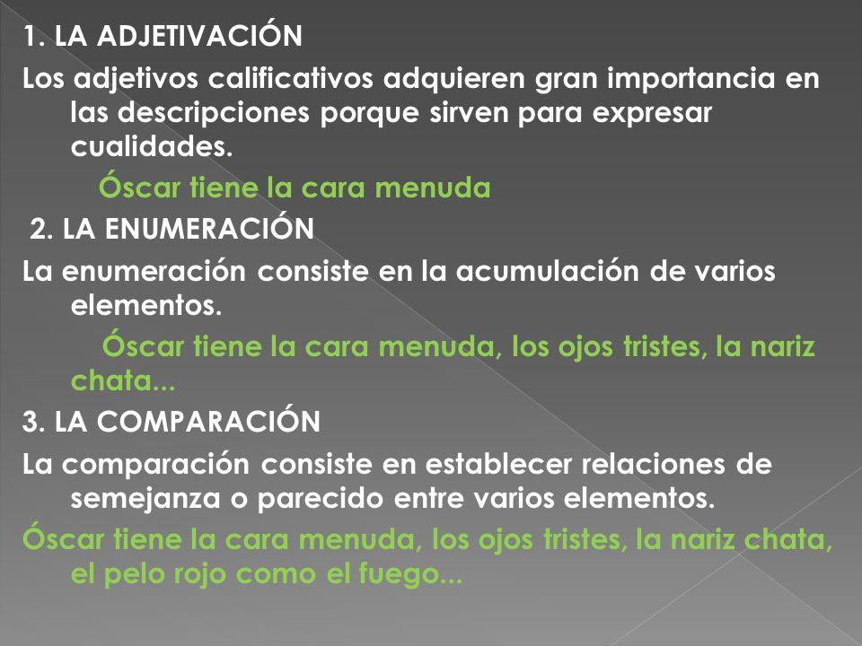 1. LA ADJETIVACIÓN Los adjetivos calificativos adquieren gran importancia en las descripciones porque sirven para expresar cualidades. Óscar tiene la