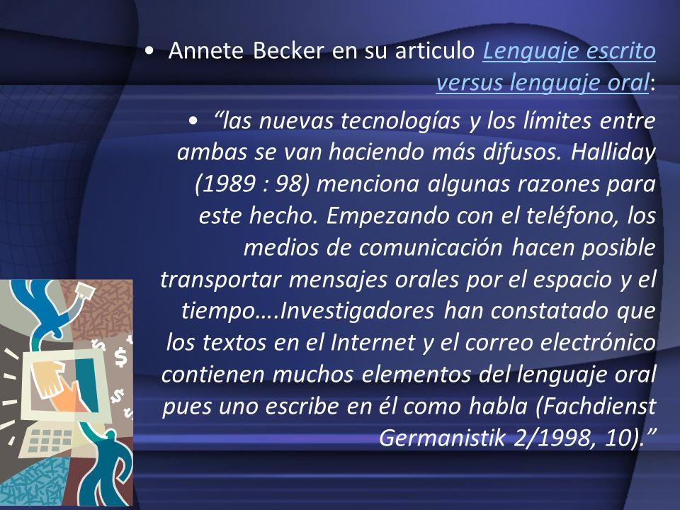 Annete Becker en su articulo Lenguaje escrito versus lenguaje oral:Lenguaje escrito versus lenguaje oral las nuevas tecnologías y los límites entre am
