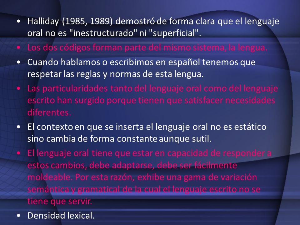 Halliday (1985, 1989) demostró de forma clara que el lenguaje oral no es