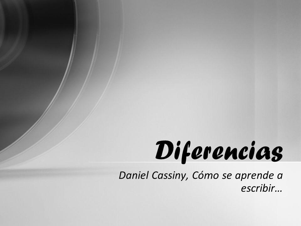 Daniel Cassiny, Cómo se aprende a escribir… Diferencias