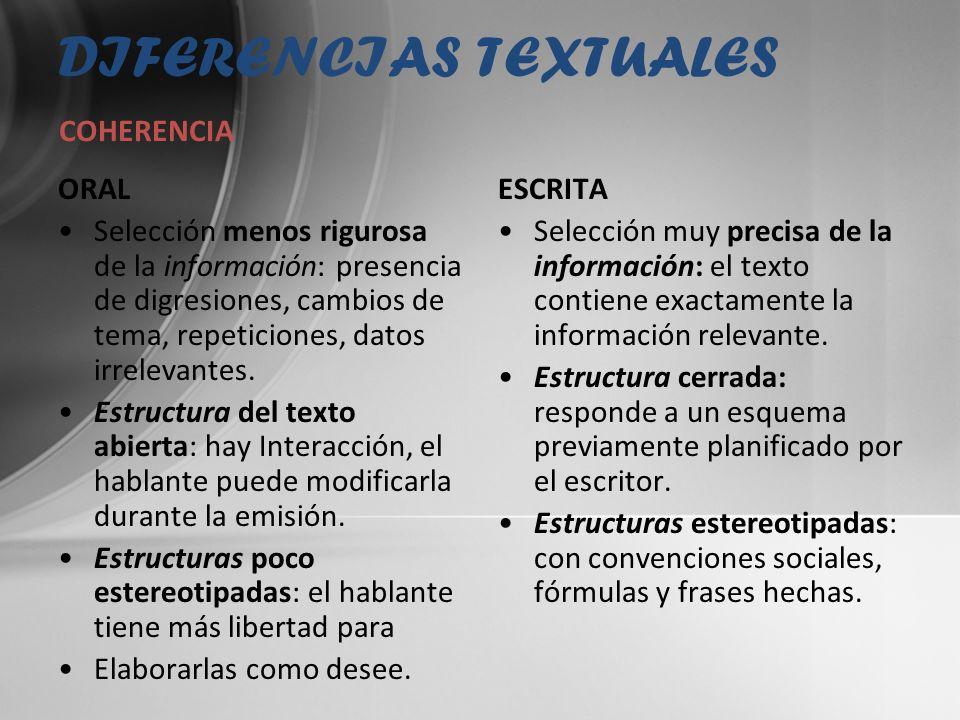 DIFERENCIAS TEXTUALES ORAL Menos gramatical: utiliza sobre todo pausas y entonaciones, y algunos elementos gramaticales.