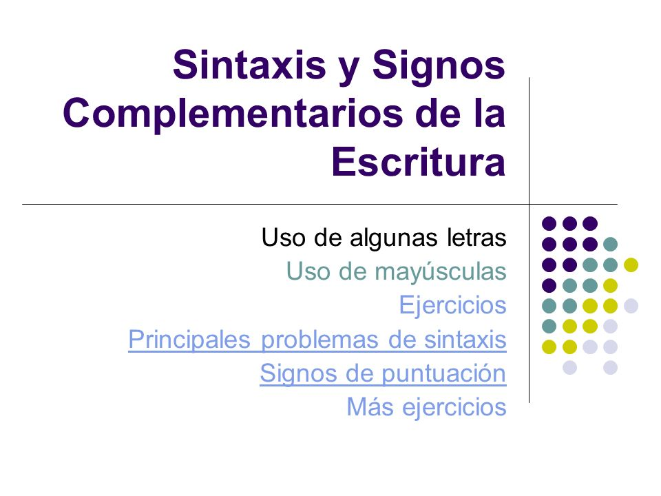 Sintaxis y Signos Complementarios de la Escritura Uso de algunas letras Uso de mayúsculas Ejercicios Principales problemas de sintaxis Signos de puntu