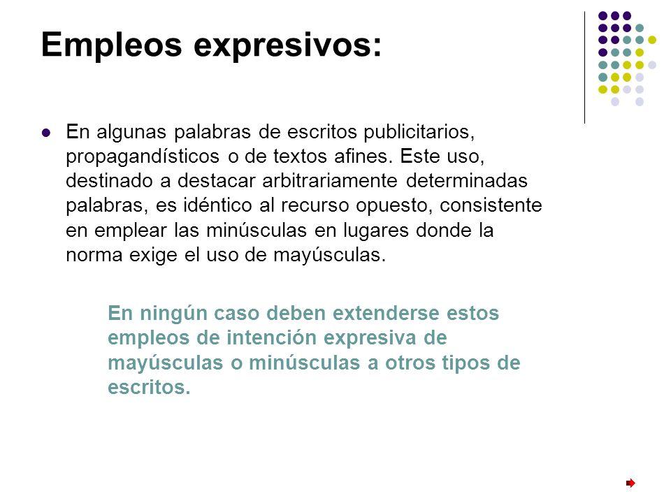 Empleos expresivos: En algunas palabras de escritos publicitarios, propagandísticos o de textos afines. Este uso, destinado a destacar arbitrariamente