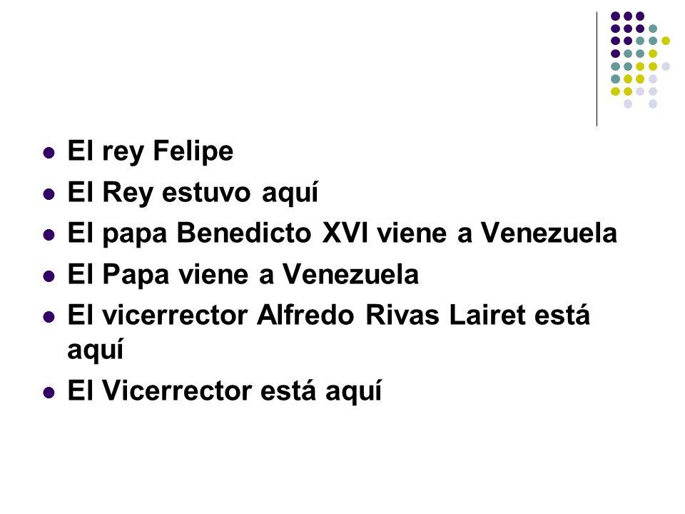 El rey Felipe El Rey estuvo aquí El papa Benedicto XVI viene a Venezuela El Papa viene a Venezuela El vicerrector Alfredo Rivas Lairet está aquí El Vi