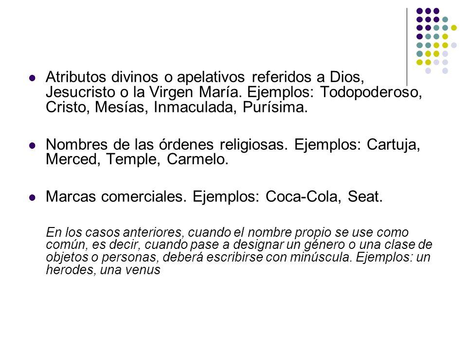 Atributos divinos o apelativos referidos a Dios, Jesucristo o la Virgen María. Ejemplos: Todopoderoso, Cristo, Mesías, Inmaculada, Purísima. Nombres d