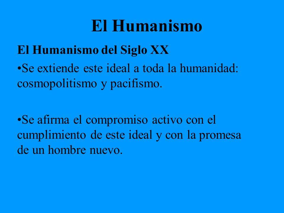 El Humanismo El Humanismo del Siglo XX Se extiende este ideal a toda la humanidad: cosmopolitismo y pacifismo. Se afirma el compromiso activo con el c