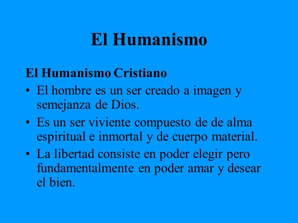 El Humanismo El Humanismo Cristiano El hombre es un ser creado a imagen y semejanza de Dios. Es un ser viviente compuesto de de alma espiritual e inmo