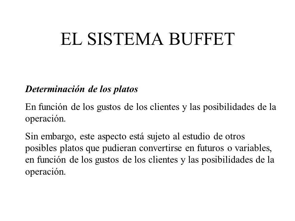 EL SISTEMA BUFFET Determinación de los platos En función de los gustos de los clientes y las posibilidades de la operación. Sin embargo, este aspecto