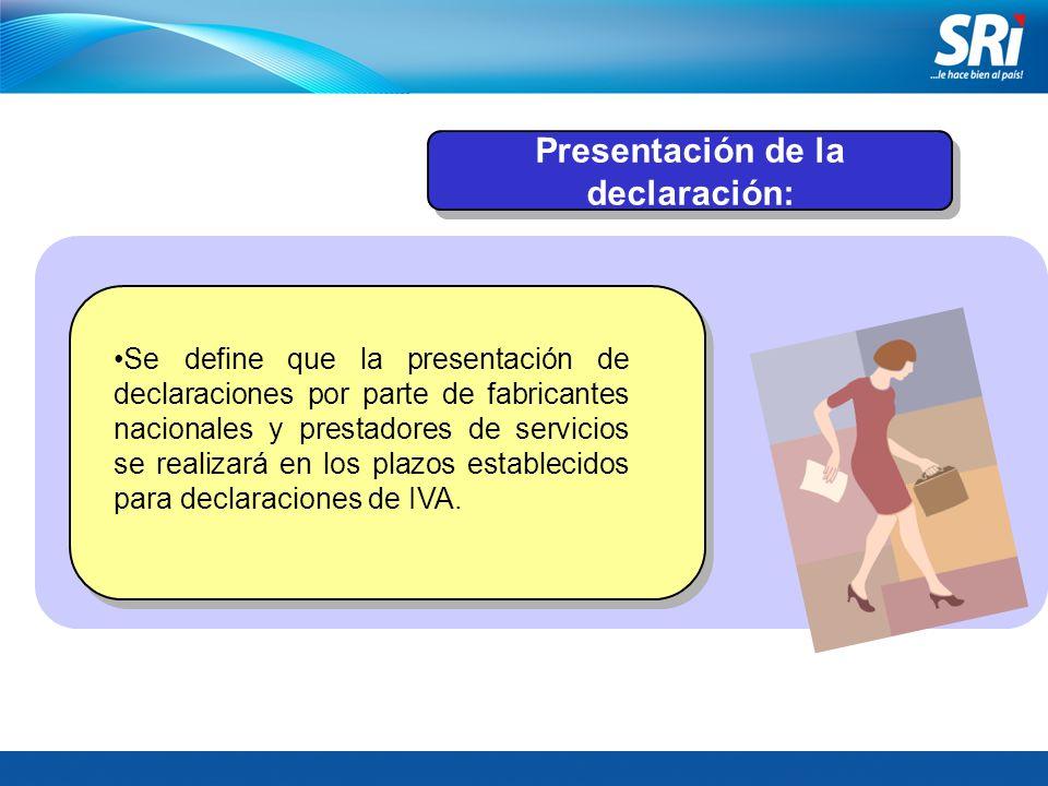 Presentación de la declaración: Se define que la presentación de declaraciones por parte de fabricantes nacionales y prestadores de servicios se reali