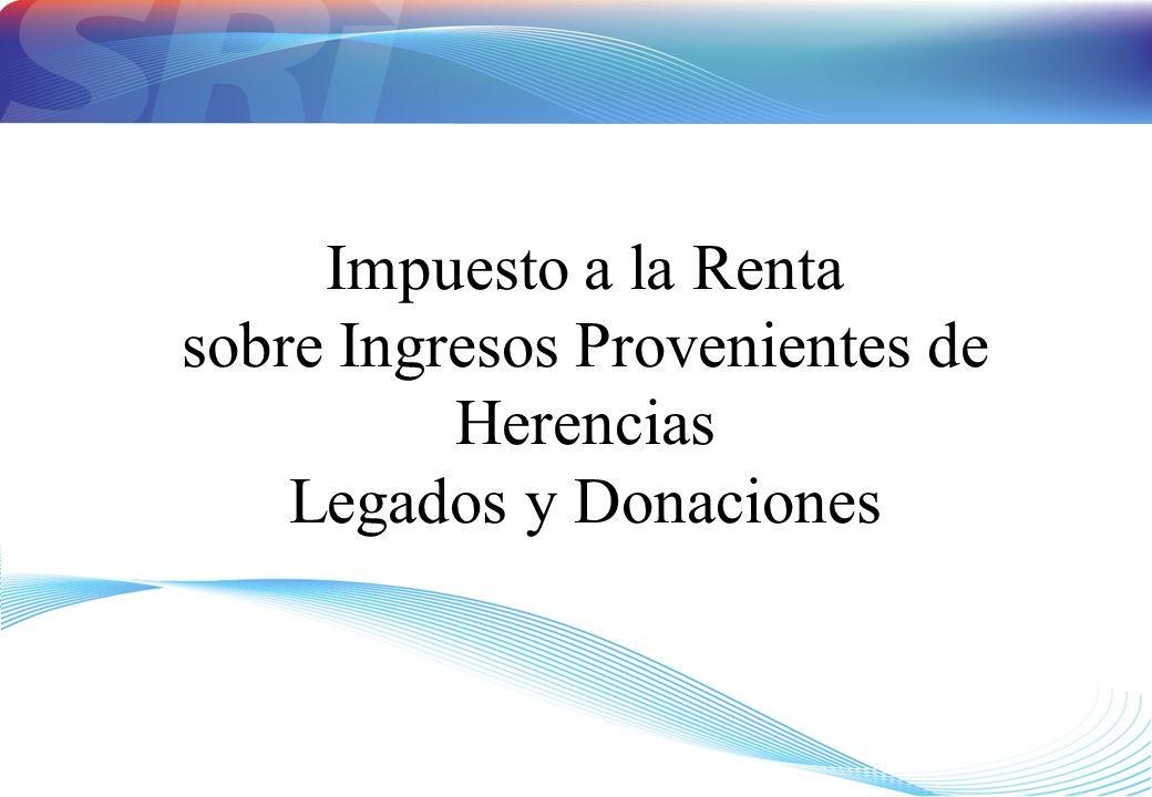 Impuesto a la Renta sobre Ingresos Provenientes de Herencias Legados y Donaciones