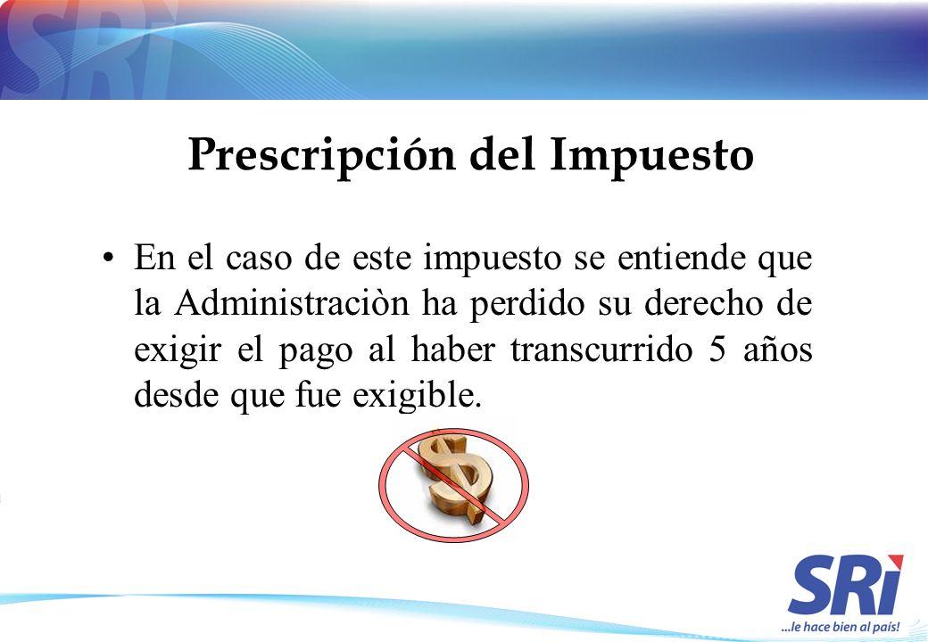 Prescripción del Impuesto En el caso de este impuesto se entiende que la Administraciòn ha perdido su derecho de exigir el pago al haber transcurrido