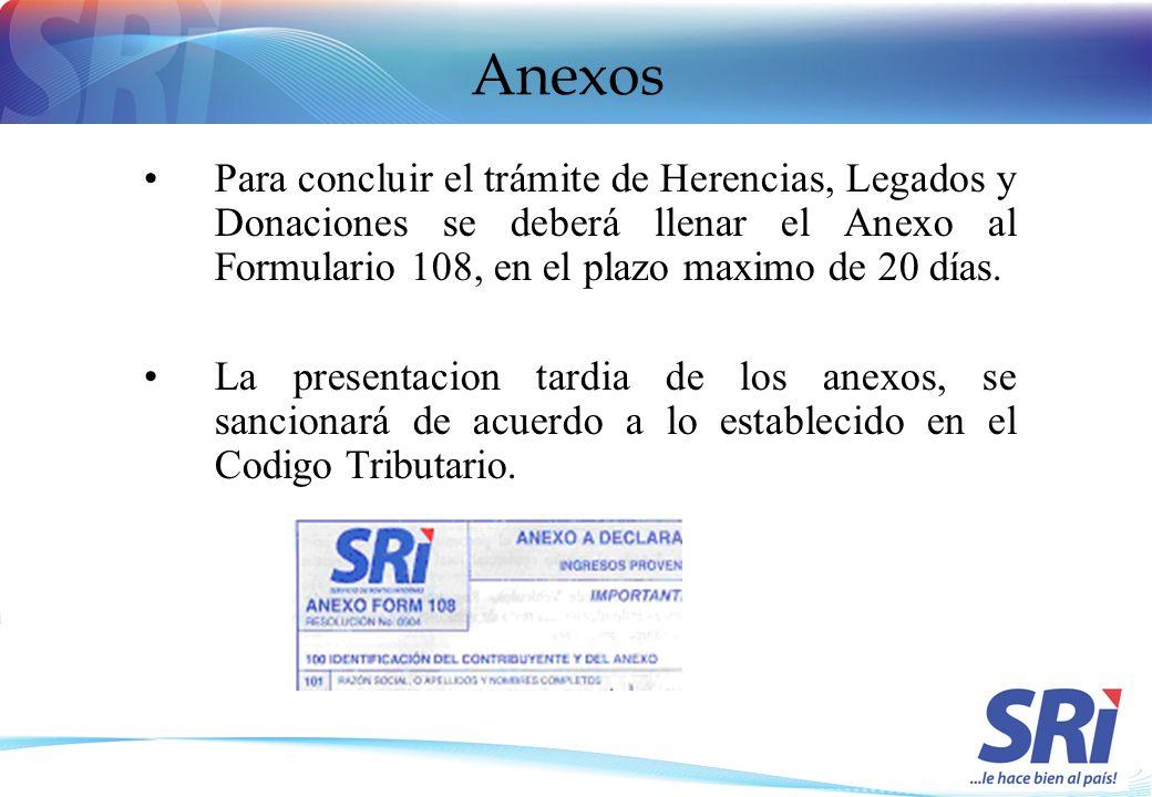 Anexos Para concluir el trámite de Herencias, Legados y Donaciones se deberá llenar el Anexo al Formulario 108, en el plazo maximo de 20 días. La pres