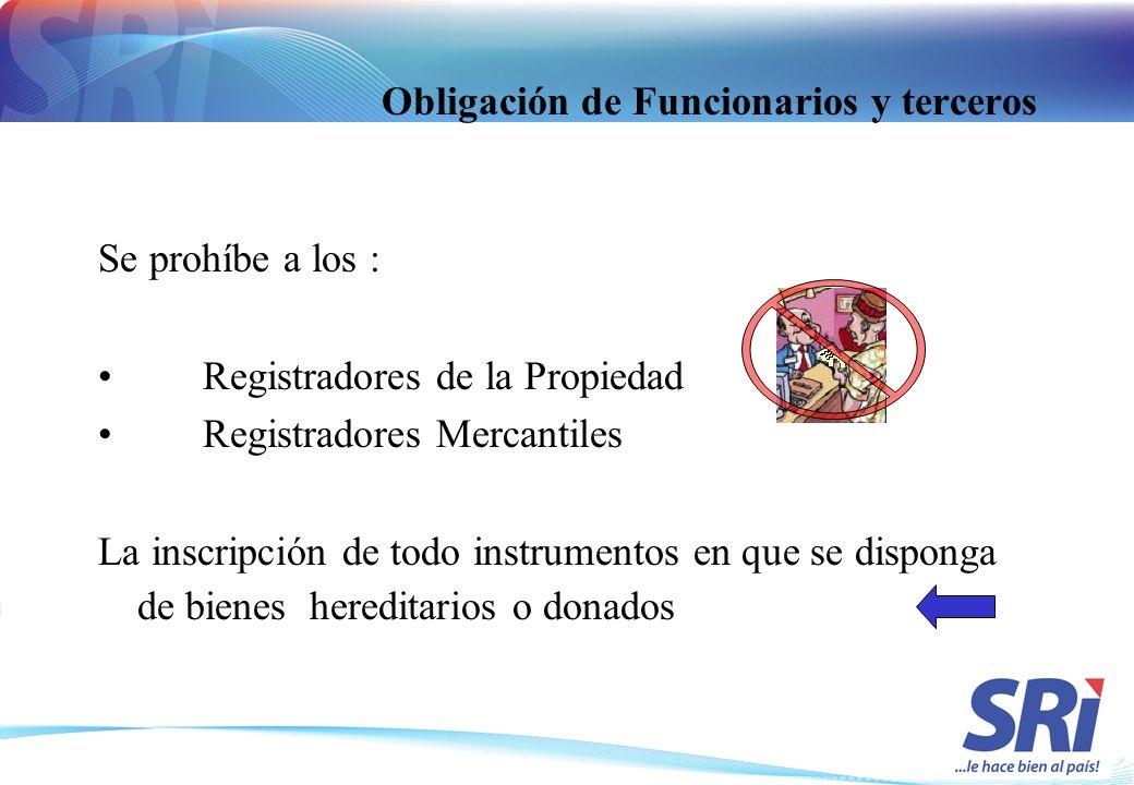 Obligación de Funcionarios y terceros Se prohíbe a los : Registradores de la Propiedad Registradores Mercantiles La inscripción de todo instrumentos e